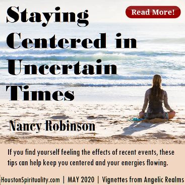 Staying Centered in Uncertain Times by Nancy Robinson. May 2020