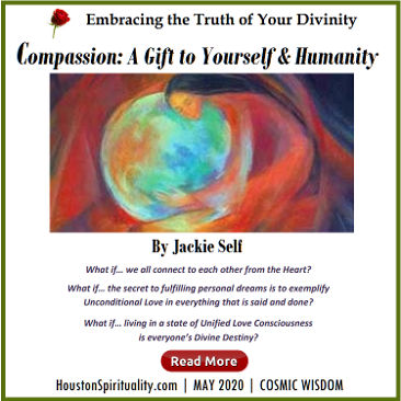 Compassion, a gift to yourself and huanity. Jackie Self May 2020