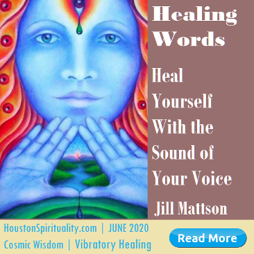 Healing Words, Heal Yourself with the sound of your voice.  by Jill Mattson June 2020