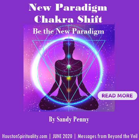 New Paradigm Chakra Shift by Sandy Penny. June 2020