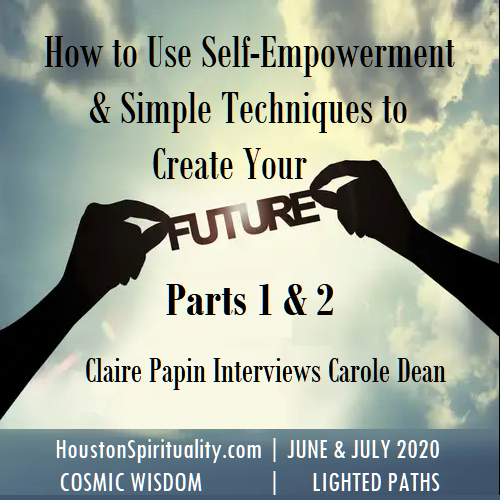 Part 1 & 2, How to Use self-Empowerment & Simple Techniques to Create Your Future by Carole Dean. Interview by Claire Papin