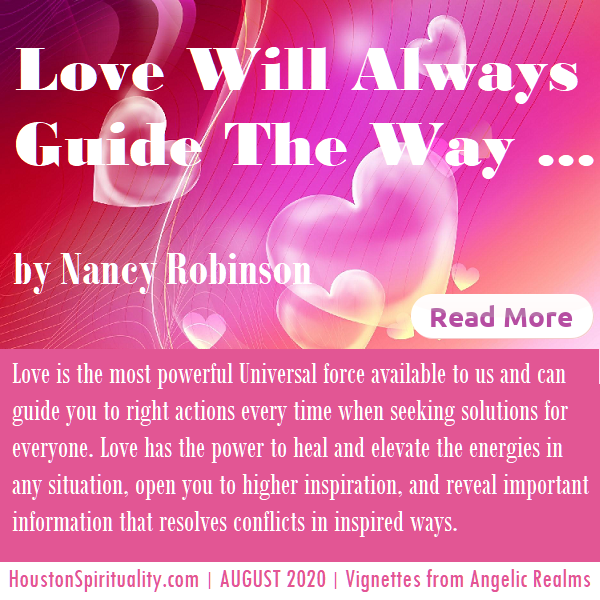 Love will always guide the way, Nancy Robinson, August 2020 Houston Spirituality Magazine
