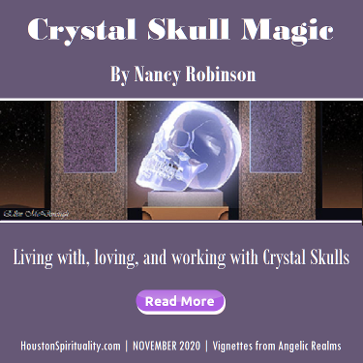 Crystal Skull Magic article and video by Nancy Robinso Nov 2020