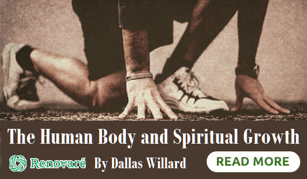The Human Body and Spiritual Growth by Dallas Willard, Renovare