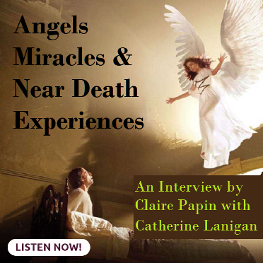 Angels, Miracles & Near Death Experiences by Claire Papin and Catherine Lanigan