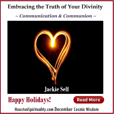 Communication & Communion, Embracing the Truth of Your Divinity. Jackie Self, HSM December Cosmic Wisdom