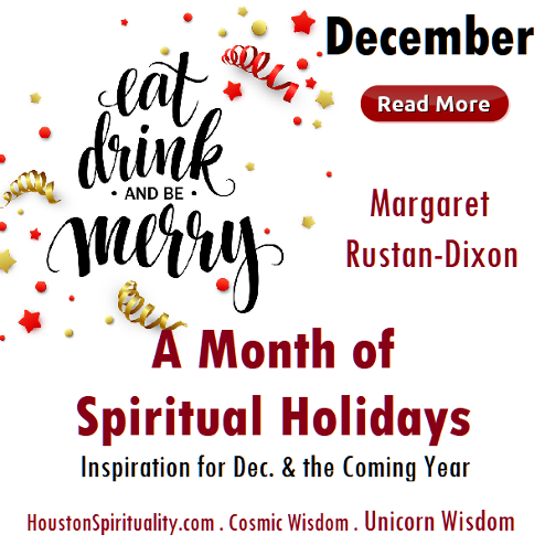 Eat, Drink & Be Merry, A Month of Spiritual Holidays, Margaret Rustain Dixon, December HSM Cosmic Wisdom . Unicorn Wisdom