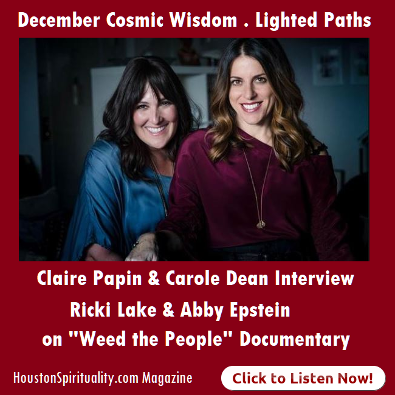 Claire Papin interviews Ricki Lake & Abby Epstein on Weed the People. HSM December. Cosmic Wisdom