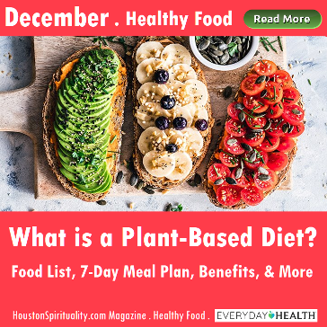What is a Plant Based Diet? Everyday Health. HSM Magazine December