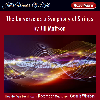 The Universe as a Symphoy of Strings. Jill Mattson. Vibratory Healing. Cosmic Wisdom. HoustonSpirituality.com magazine