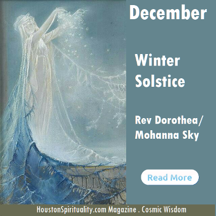 Winter Solstice, December Cosmic Wisdom by Rev. Dorothea/Mohanna SKy