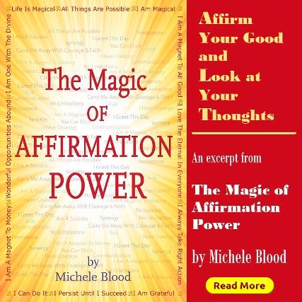 Affirm Your Good and Look at Your Thoughts by Michele Blood. Magic of Affirmation Power