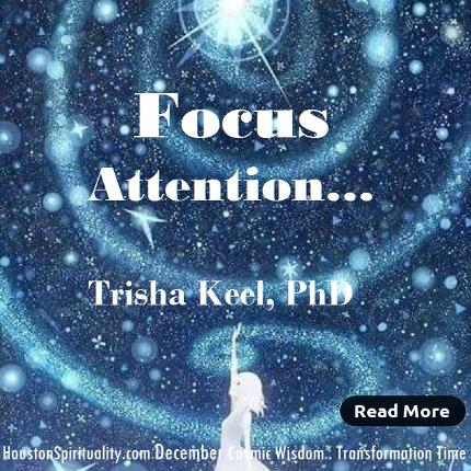 Focus Attention by Trisha Keel. Dec. Cosmic Wisdom. Transformation Time