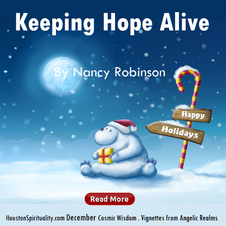 Keeping Hope Alive by Nancy Robinson, Vignettes from Angelic Realms. HSM Dec. Cosmic Wisdom