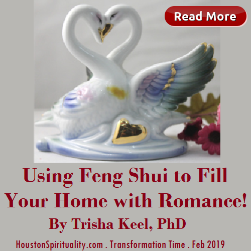 Using Feng Shui to Fill Your Home with Romance! Trisha Keel. Houston Spirituality Feb. Transformation TIme