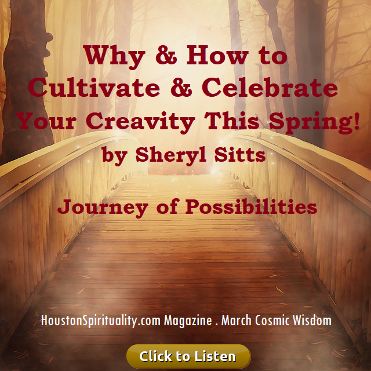Why & How to Cultivate and Celebrate by Sheryl sitts, Houston Spirituality magazine