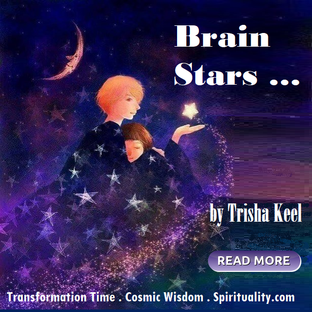 Brain Stars ... by Trisha Keel, Transformation TIme. Cosmic Wisdom. HSM