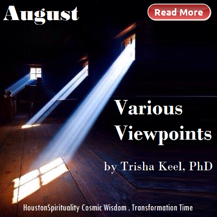 August Various Viewpoints by Trisha Keel
