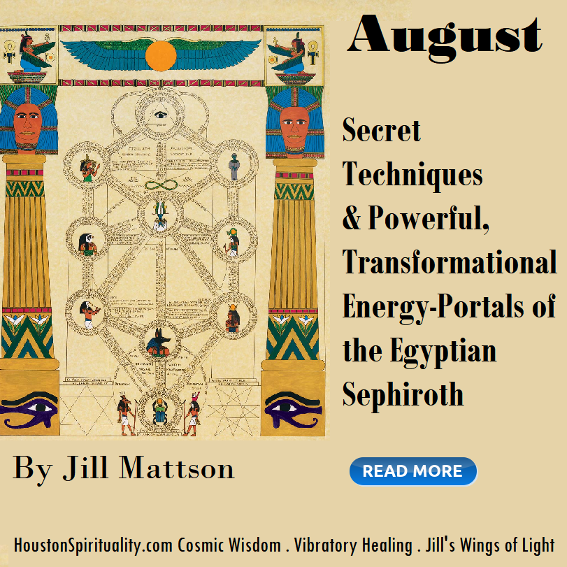 Secret Techniques & Powerful, Transformational  Energy-Portals of the Egyptian Sephiroth  By Jill Mattson
