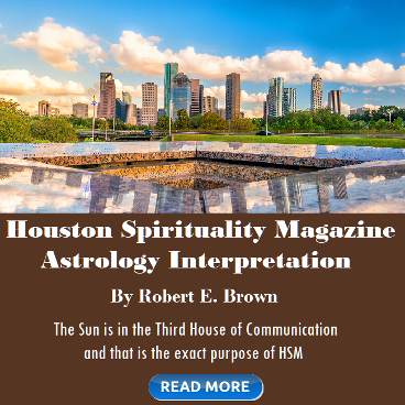 Houston Spirituality Magazine Astrology Interpretation by Robert e. Brown.