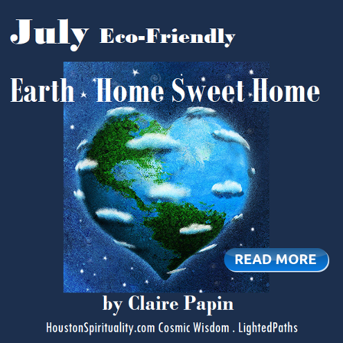July Eco-Friendly Cosmic Wisdom with Claire Papin, Earth: Home Sweet Home