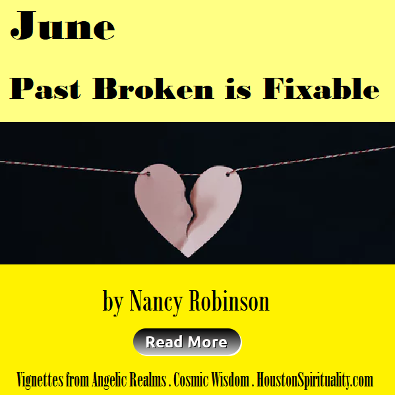 June - Past Broken is Fixable by Nancy Robinson. HoustonSpirituality.com