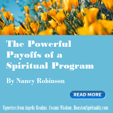The Powerful Payoffs of a Spiritual Program. Nancy Robinson, Elicor Awakenings website link