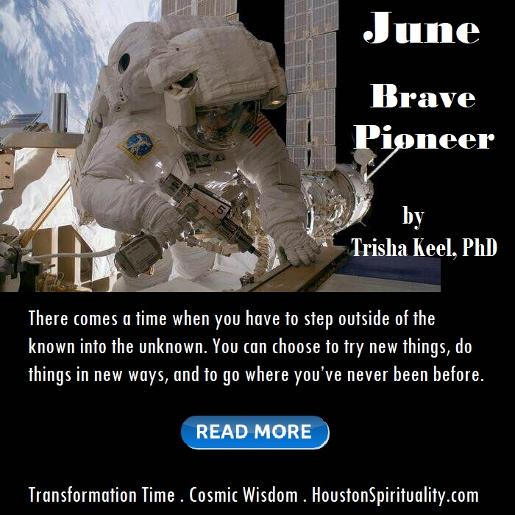 Brave Pioneer. Transformation Time. Cosmic Wisdom. June HSM