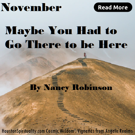 Maybe Your Had to Go There to be here. Nancy Robinson. Vignettes from Angelic Realms. HSM