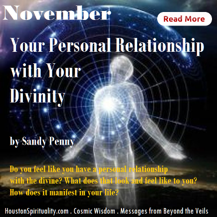 You Personal Relationship with Your Divinity by Sandy Penny, Cosmic Wisdom, HSM Nov