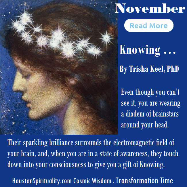 Knowing by Trisha Keel, PhD Nov HSM Cosmic Wisdom. Transformation Time.