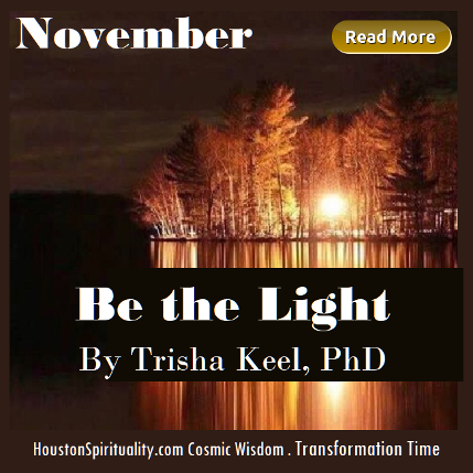 BE the Light by Trisha Keel, PhD, Transformattion TIme, Cosmic WIsdom, HSM