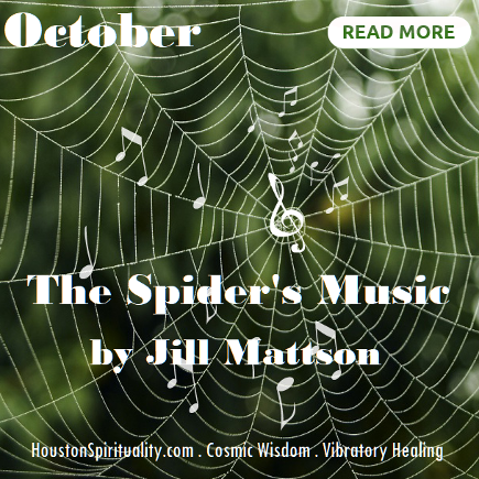 The Spider's Music by Jill Mattson . Article . Cosmic Wisdom . Vibratory Healing