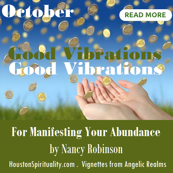 Good Vibrations For Manifesting Your Abundance by Nancy Robinson, Vignettes from Angelic Realms, HSM October