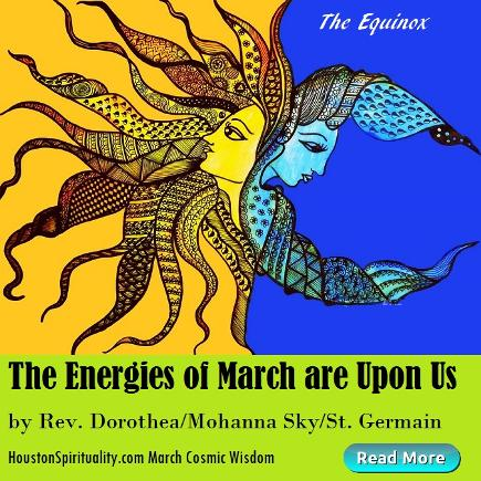 The ENergies of March are Upon Us by Rev. Dorothea, Mohanna Sky, St. Germain HSM Cosmic Wisdom