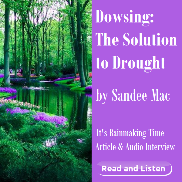 It's Rainmaking Time. Sandee Mac. Dowsing, The Solution to Drought