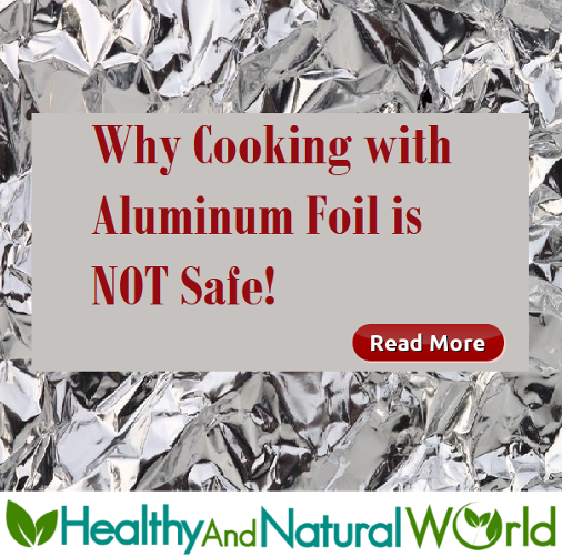 Why Cooking with Aluminum Foil is NOT Safe!