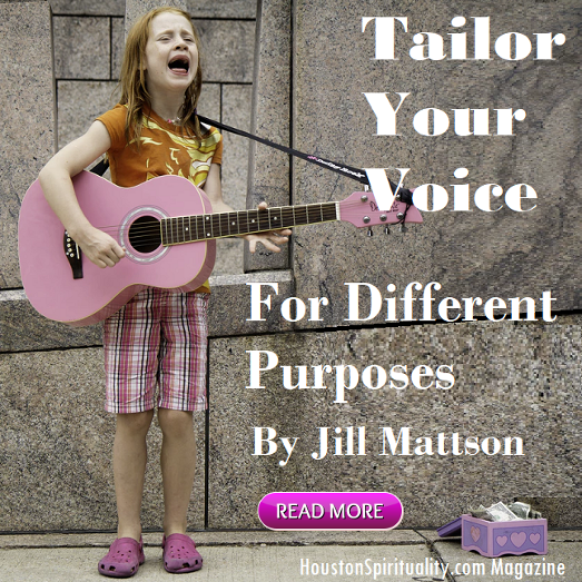 Tailor Your Voice for Different Purposes by Jill Mattson, Vibratory healing with Jill's Wings of Light, Cosmic Wisdom, HoustonSpirituality.com