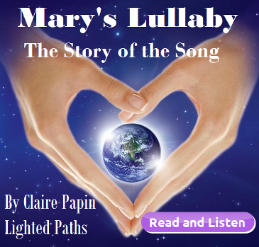 Mary's Lullaby, The story of the Song. Lighted Paths. Claire Papin. Cosmic Wisdom