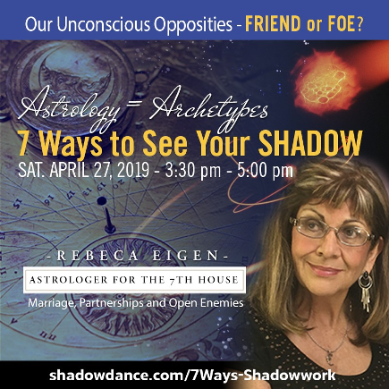 7 Ways to See Your Shadow. Our Unconscious Opposites. Friend or Foe? seminar with Rebeca Eigen