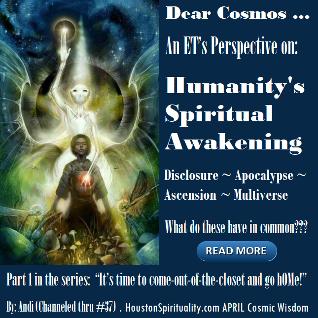 Dear Cosmos. Humanity's Spiritual Awakening #1 April Houston Spirituality Mag