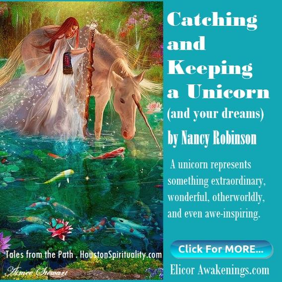 Catchinh and Keeping a Unicorn, elicorawakenings.com by Nancy Robinson, tales from the path, houstonspirituality.com