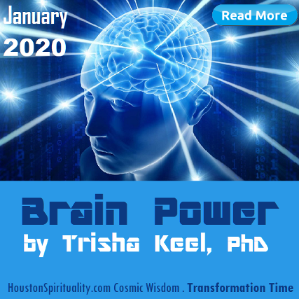 Brain Power by Trisha Keel, Transformation Time. Houston Spirituality. Cosmic Wisdom January 2020