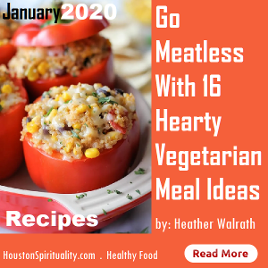 Go Meatless with 16 Meal Ideas. Healthy Food Houston Spirituality 2020 January
