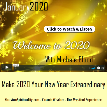 Welcome to 2020 with Michele Blood Video. The Mystical Experience. Houston Spirituality Cosmic Wisdom