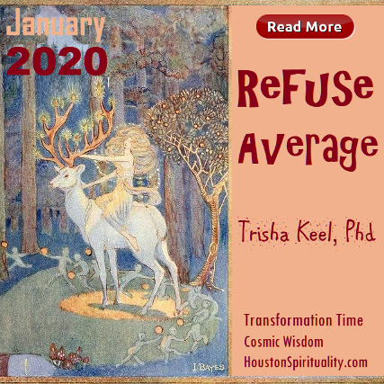 Refuse Average by Trisha Keel, Transformation Time. Houston Spirituality. Cosmic Wisdom January 2020