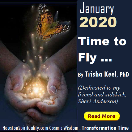 Time to Fly by Trisha Keel, Transformation Time. HoustonSpirituality. Cosmic Wisdom January 2020