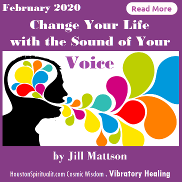 Change Your Life with the Sound of Your Voice by Jill Mattson. HSM February . Vibratory Healing