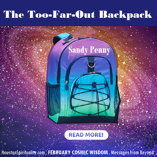 The Too Far-Out Backpack by Sandy Penny, Cosmic Wisdom, HSM February, Messages from Beyond
