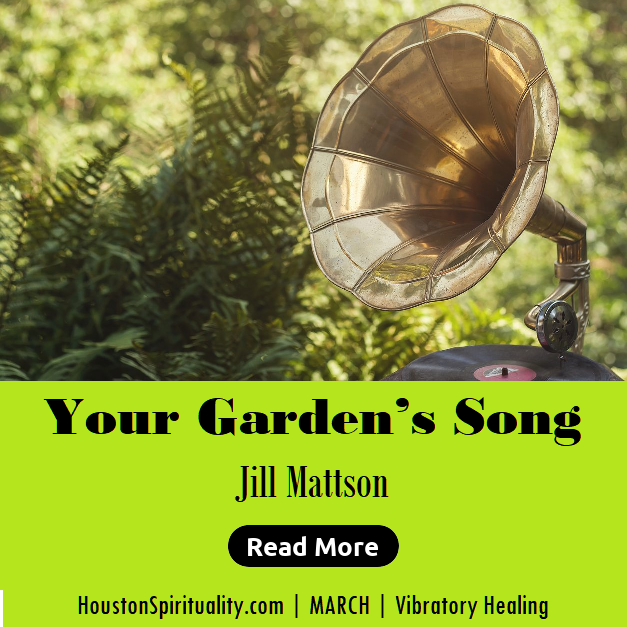 Your Garden's Song by Jill Mattson March 2020 HSM